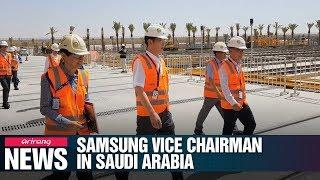 Samsung vice chairman visits construction site in Saudi Arabia