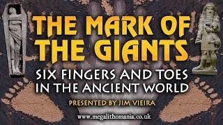 The Mark of the Giants | Six Fingers and Toes in the Ancient World | Megalithomania