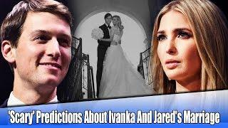 'S-cary' Predictions About Ivanka Trump And Jared Kushner's Marriage